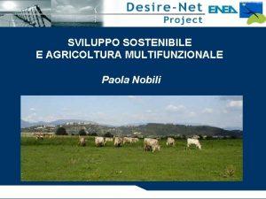 SVILUPPO SOSTENIBILE E AGRICOLTURA MULTIFUNZIONALE Paola Nobili Sostenibile
