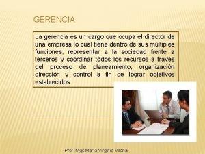 GERENCIA La gerencia es un cargo que ocupa