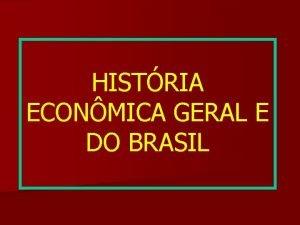 HISTRIA ECONMICA GERAL E DO BRASIL Capitalizao e
