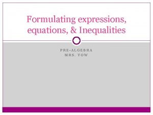 Formulating expressions equations Inequalities PREALGEBRA MRS YOW DCMS