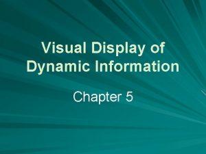 Visual Display of Dynamic Information Chapter 5 Visual