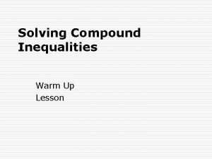 Solving Compound Inequalities Warm Up Lesson Warm Up