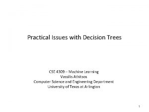 Practical Issues with Decision Trees CSE 4309 Machine