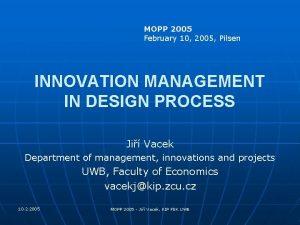 MOPP 2005 February 10 2005 Pilsen INNOVATION MANAGEMENT
