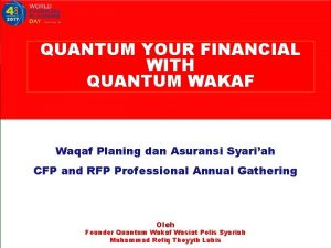 QUANTUM YOUR FINANCIAL WITH QUANTUM WAKAF Waqaf Planing