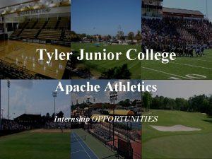Tyler Junior College Apache Athletics Internship OPPORTUNITIES TYLER