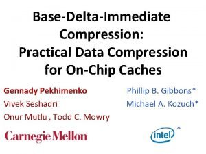 BaseDeltaImmediate Compression Practical Data Compression for OnChip Caches