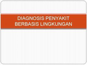 DIAGNOSIS PENYAKIT BERBASIS LINGKUNGAN DIAGNOSIS PBL Upaya strategis