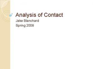 Analysis of Contact Jake Blanchard Spring 2008 Analysis