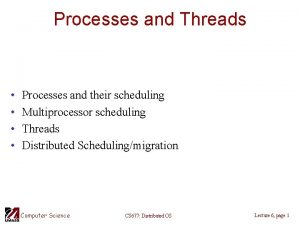 Processes and Threads Processes and their scheduling Multiprocessor