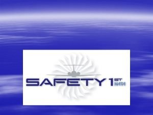 SAFETY Your Attitude Common Sense Have you had