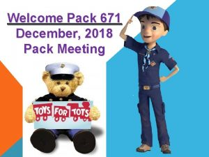 Welcome Pack 671 December 2018 Pack Meeting OPENING