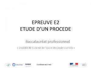 EPREUVE E 2 ETUDE DUN PROCEDE Baccalaurat professionnel