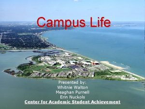 Campus Life Presented by Whitnie Walton Meaghan Purnell
