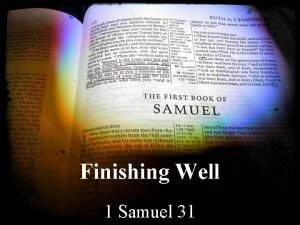 Finishing Well 1 Samuel 31 Sauls History Saul