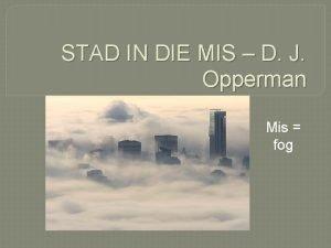STAD IN DIE MIS D J Opperman Mis