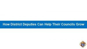 How District Deputies Can Help Their Councils Grow