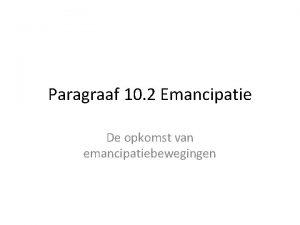 Paragraaf 10 2 Emancipatie De opkomst van emancipatiebewegingen