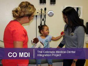 CO MDI The Colorado MedicalDental Integration Project Colorado