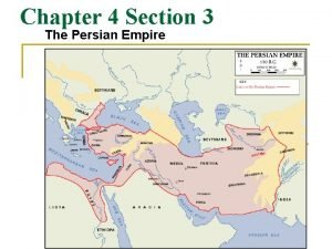 Chapter 4 Section 3 The Persian Empire The