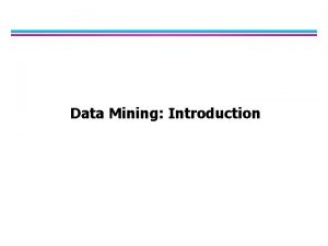 Data Mining Introduction Why Data Mining l The