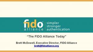 The FIDO Alliance Today Brett Mc Dowell Executive