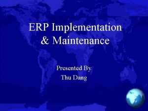 ERP Implementation Maintenance Presented By Thu Dang ERP