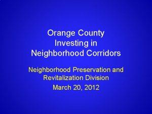 Orange County Investing in Neighborhood Corridors Neighborhood Preservation