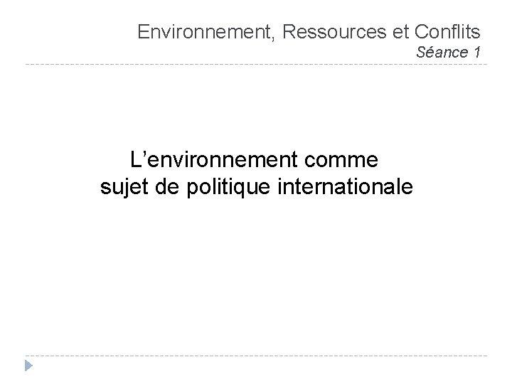 Environnement Ressources et Conflits Sance 1 Lenvironnement comme