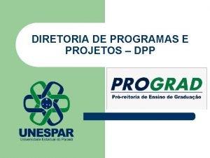 DIRETORIA DE PROGRAMAS E PROJETOS DPP Diretoria de