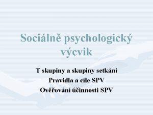 Sociln psychologick vcvik T skupiny a skupiny setkn