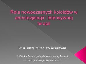 Rola nowoczesnych koloidw w anestezjologii i intensywnej terapii