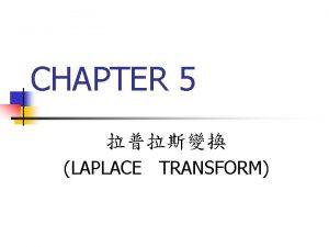 CHAPTER 5 LAPLACE TRANSFORM Laft bgt a Lft