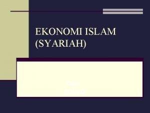 EKONOMI ISLAM SYARIAH Oleh SONEDI Arsitektur Ekonomi Islam