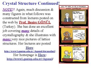 Crystal Structure Continued NOTE Again much discussion many