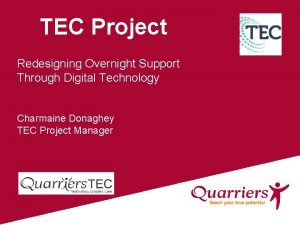 Title TEC Project Subtitle Redesigning Overnight Support Through