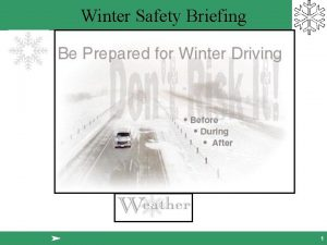 Winter Safety Briefing 1 Winter Safety Briefing You