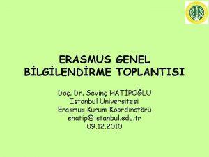 ERASMUS GENEL BLGLENDRME TOPLANTISI Do Dr Sevin HATPOLU