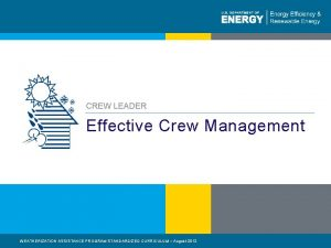 CREW LEADER Effective Crew Management WEATHERIZATION ASSISTANCE PROGRAM
