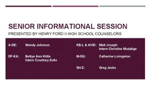 SENIOR INFORMATIONAL SESSION PRESENTED BY HENRY FORD II