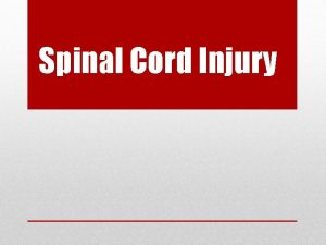 Spinal Cord Injury Partial or complete disruption of