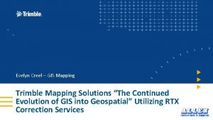 Evelyn Creel GIS Mapping Trimble Mapping Solutions The