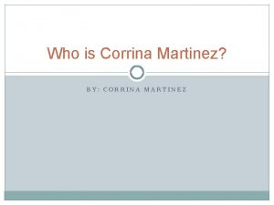 Who is Corrina Martinez BY CORRINA MARTINEZ Introduction
