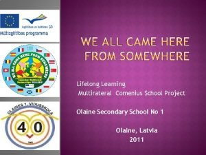 Lifelong Learning Multirateral Comenius School Project Olaine Secondary
