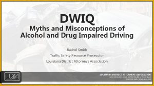 DWIQ Myths and Misconceptions of Alcohol and Drug