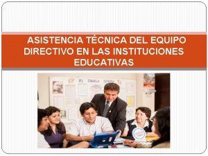 ASISTENCIA TCNICA DEL EQUIPO DIRECTIVO EN LAS INSTITUCIONES