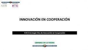 INNOVACIN EN COOPERACIN EVIC Estrategia Viva de Innovacin