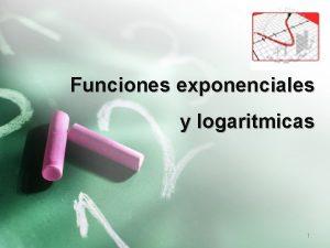 Funciones exponenciales y logaritmicas 1 Temas Funciones Exponenciales