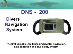DNS 200 Divers Navigation System The first versatile
