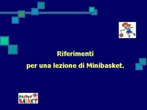Riferimenti per una lezione di Minibasket Una buona